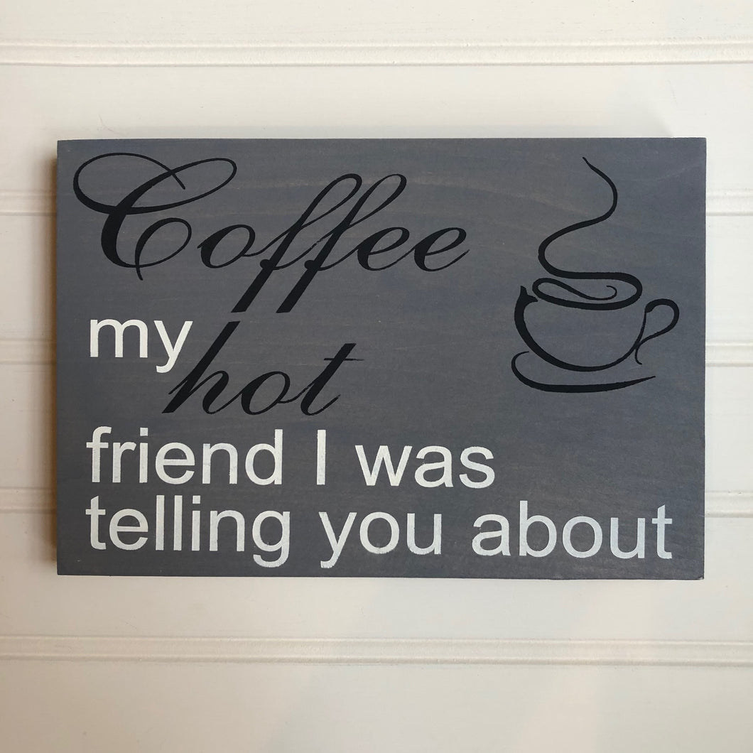 Coffee, my hot friend I was telling you about