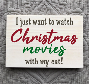 All I Want to Do Is Watch Christmas Movies With My Cat