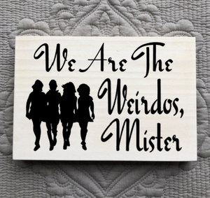 We are the weirdos, Mister with Silhouette