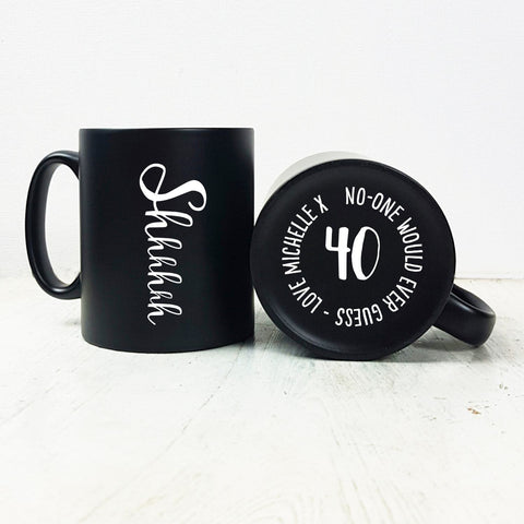 Personalised Shhhh Hidden Message 40th Birthday Mug - Afewhometruths