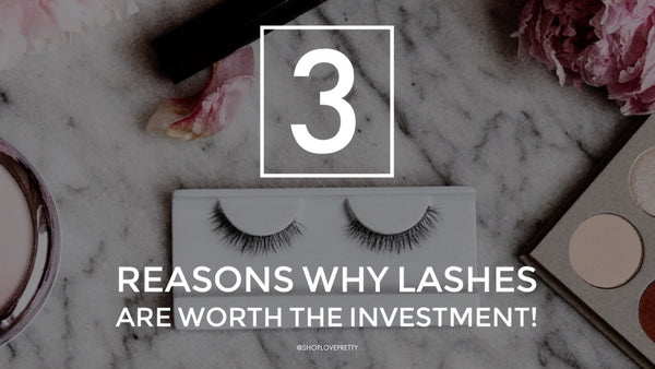 3 Reasons Why Lashes are Worth the Investment.
