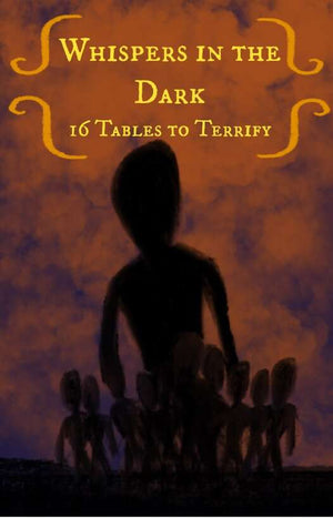 Whispers In The Dark: 16 Tables To Terrify