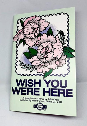 WISH YOU WERE HERE - RPG COMPILATION ZINE