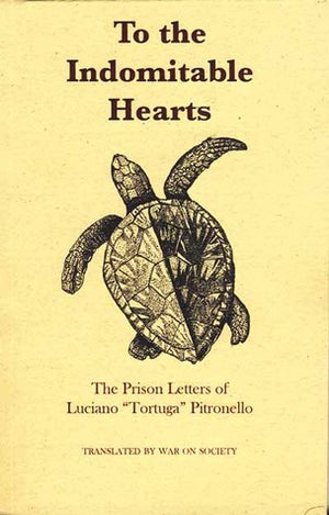 "To the Indomitable Hearts: The Prison Letters of Luciano ""Tortuga"" Pitronello"