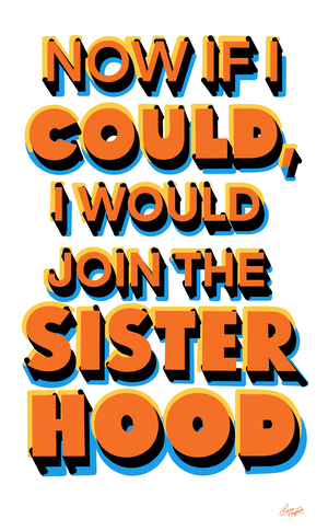 Now If I Could, I would Join the Sister Hood