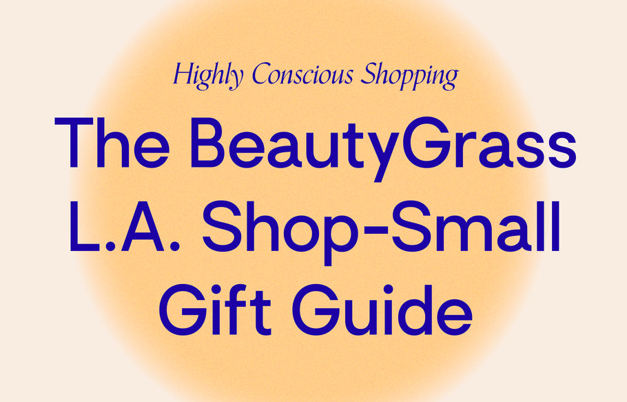 The BeautyGrass L.A. Shop-Small Gift Guide