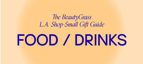 The BeautyGrass L.A. Shop-Small Gift Guide: Food/Drinks