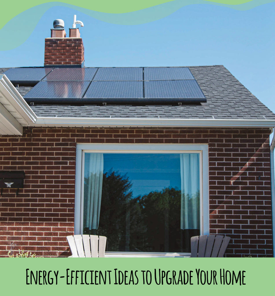 Energy-Efficient Ideas to Upgrade Your Home