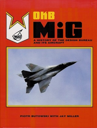 Okb Mig: A History of the Design Bureau and Its Aircraft