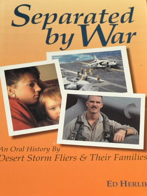 Separated by War: An Oral History by Desert Storm Fliers & Their Families