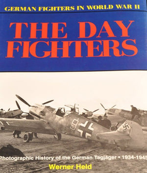 "Day Fighters ""German Fighters of WWII"" A Photographic History of the German Tagjager 1934-1945"