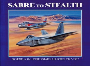 Sabre to Stealth: Fifty Years of the United States Air Force, 1947-1997