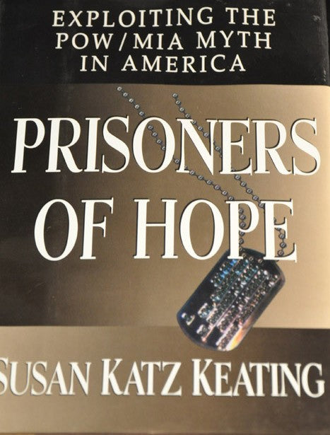 Prisoners of Hope: Exploiting the POW/MIA Myth in America