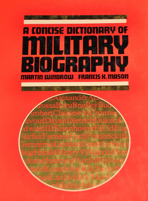 A Concise Dictionary of Military Biography: The Careers and Campaigns of 200 of the Most Important Military Leaders