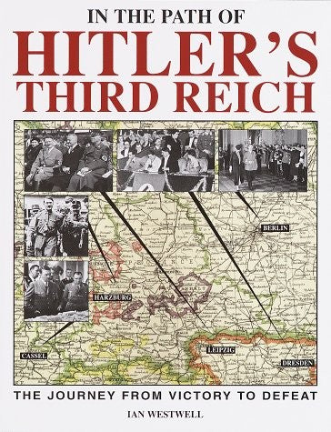 In the Path of Hitler's Third Reich: The Journey from Victory to Defeat