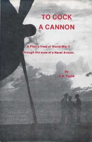 To Cock a Cannon: A Pilot's View of World War II through the Eyes of a Naval Aviator
