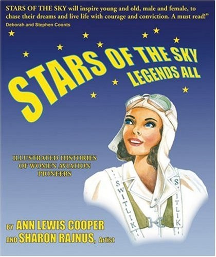 Stars of the Sky, Legends All: Illustrated Histories of Women Aviation Pioneers