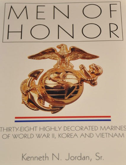 Men of Honor: Thirty-Eight Highly Decorated Marines of World War II, Korea and Vietnam