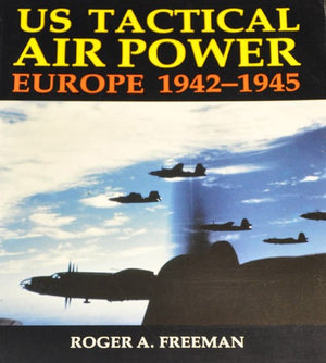 U.S. Tactical Air Power: Europe 1942-1945
