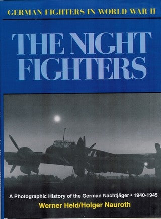 The Night Fighters: A Photographic History of the German Nachtjager 1940-1945