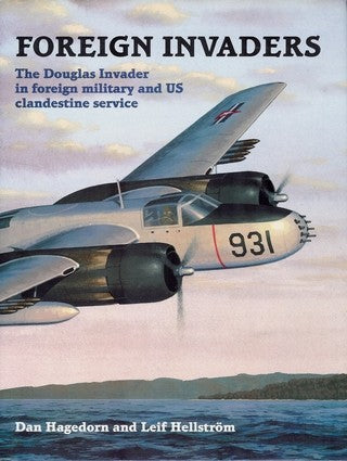 Foreign Invaders: The Douglas Invader in Foreign Military and U S Clandestine Service