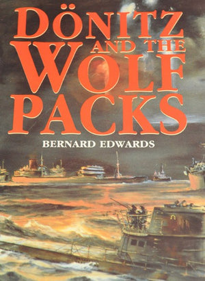 Donitz and the Wolf Packs: The U-Boats at War
