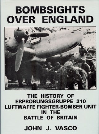 Bombsights Over England - The History of Erprobungsgruppe 210 Luftwaffe Fighter-Bomber Unit in the Battle of Britain