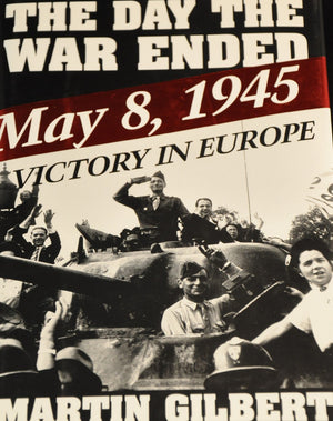 The Day the War Ended: May 8, 1945 : Victory in Europe