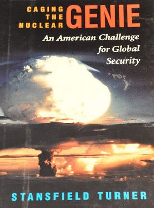 Caging The Nuclear Genie: An American Challenge For Global Security