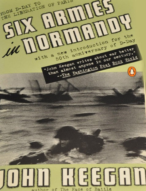 Six Armies in Normandy: From D-Day to the Liberation of Paris June 6 - Aug. 5, 1944