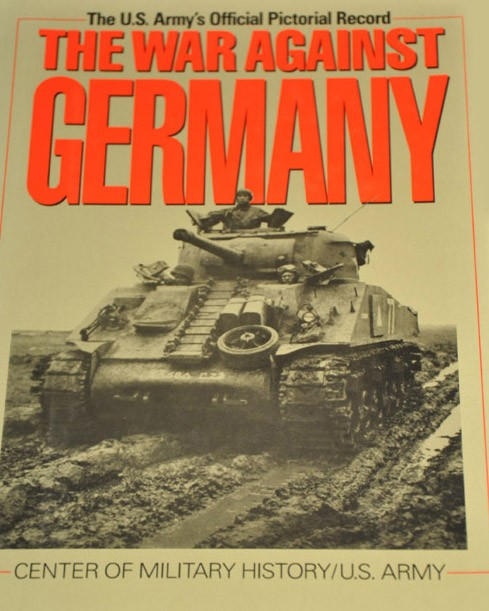 The War Against Germany: The U.S. Army's Official Pictorial Record