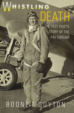 Whistling Death: The Test Pilot's Story of the F4U Corsair