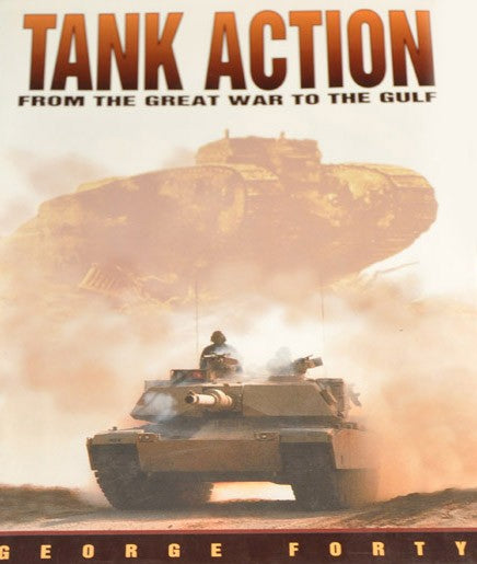 Tank Action: From the Great War to the Gulf