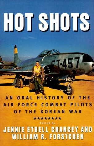 Hot Shots: An Oral History of the Air Force Combat Pilots of the Korean War
