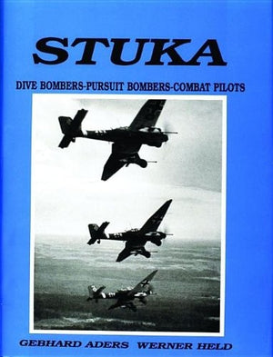 Stuka: Dive Bombers-Pursuit Bombers-Combat Pilots- A Pictorial Chronicle of German Close-Combat Aircraft to 1945