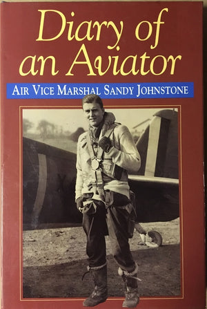 "Diary of an Aviator ""Air Vice Marshal Sandy Johnstone"""