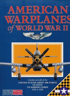 American Warplanes of World War II: Combat Aircraft of the US Army Air Force, US Navy, US Marine Corps 1941 to 1945