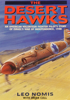 "Desert Hawks ""An American Volunteer Fighter Pilot's story of Israel's war of Independence, 1948"""