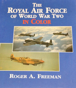 The Royal Air Force of World War Two in Colour