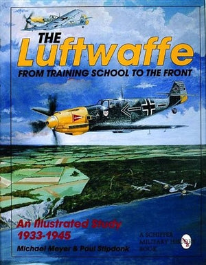 The Luftwaffe From Training School To the Front: An Illustrated Study, 1933-1945