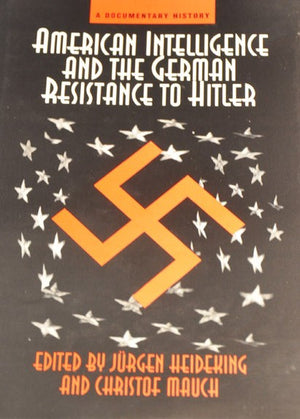 American Intelligence and the German Resistance to Hitler