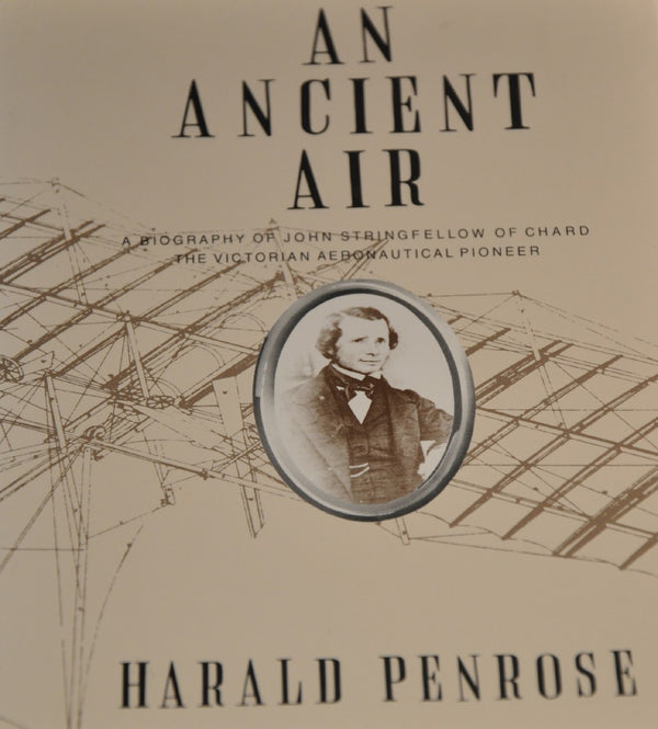 "An Ancient Air ""A Biography of John Stringfellow of Chard the Victorian Aeronautical Pioneer"""