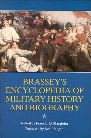 Brasseys Encyclopedia of Military History and Biography
