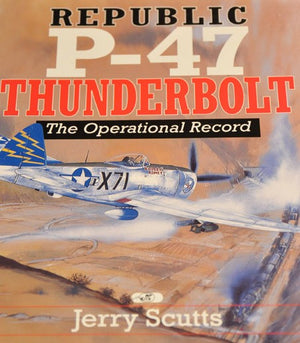 Republic P-47 Thunderbolt: The Operational Record