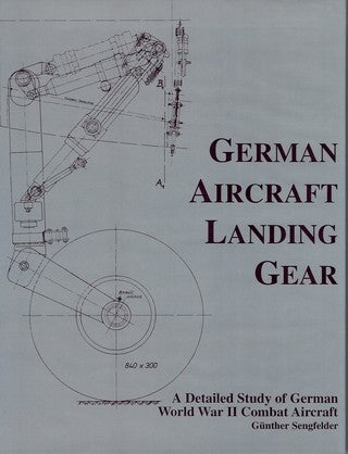 GERMAN AIRCRAFT LANDING GEAR: A Detailed Study of German WWII Combat Aircraft