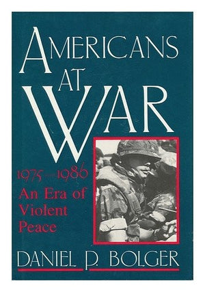 "Americans at War ""1975-1986 An Era of Violent Peace"""