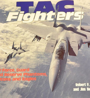 TAC Fighters: Air Force, Guard and Reserve Phantoms, Falcons and Eagles