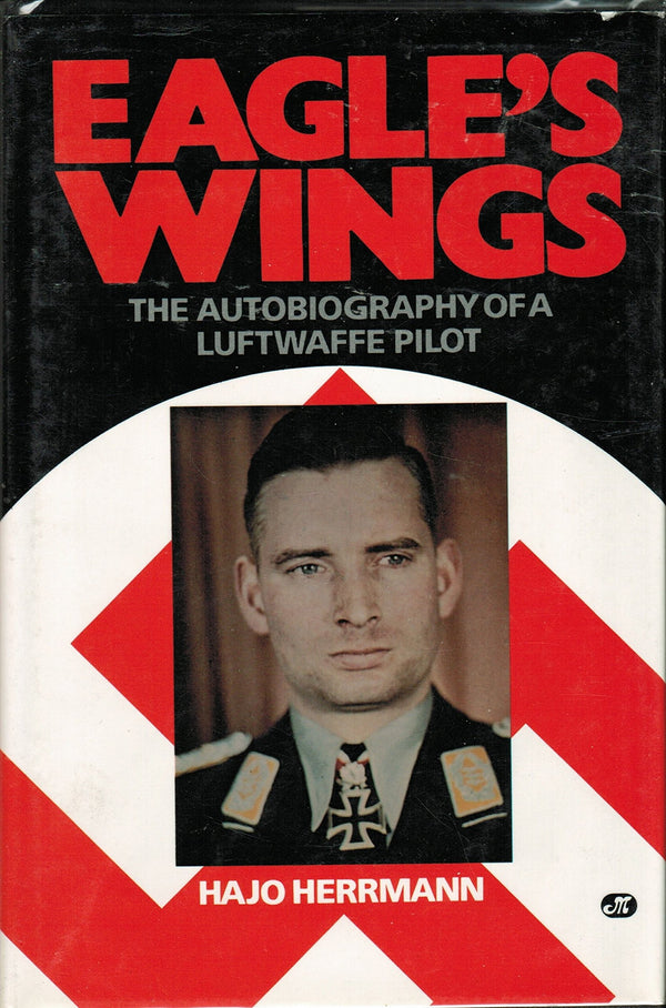 Eagle's Wings  The Autobiography of a Luftwaffe Pilot