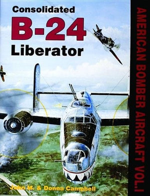 Consolidated B-24 Liberator (American Bomber Aircraft, Vol. 1)