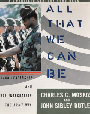 "All That We Can Be ""Black Leadership & Racial Integration the Army Way"""